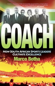 Coach - How South African Sport Leaders Cultivate Excellence ebook by Marco Botha