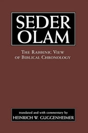 Seder Olam - The Rabbinic View of Biblical Chronology ebook by Seder Olam Rabbah,Heinrich W. Guggenheimer