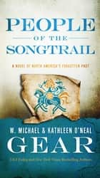 People of the Songtrail - A Novel of North America's Forgotten Past ebook by Kathleen O'Neal Gear, W. Michael Gear