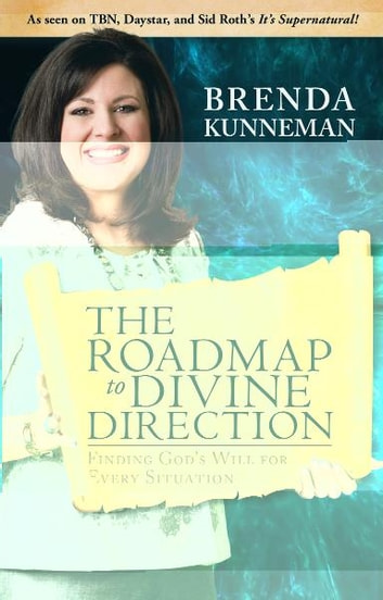 The Roadmap to Divine Direction: Finding God's Will for Every Situation ebook by Brenda Kunneman