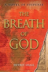 The Breath of God - A Novel of Suspense ebook by Jeffrey  Small