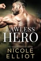 Lawless Hero - A Military Bad Boy Romance ebook by Nicole Elliot