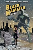Black Hammer 2 - L'Evento ebook by Jeff Lemire, Dean Ormston, Leonardo Favia