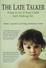 The Late Talker - What to Do If Your Child Isn't Talking Yet ebook by Lisa F. Geng,Malcolm Nicholl,Dr. Marilyn C. Agin