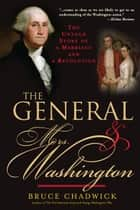 The General and Mrs. Washington - The Untold Story of a Marriage and a Revolution ebook by Bruce Chadwick