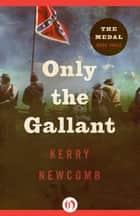 Only the Gallant ebook by Kerry Newcomb