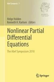 Nonlinear Partial Differential Equations - The Abel Symposium 2010 ebook by Helge Holden,Kenneth H. Karlsen