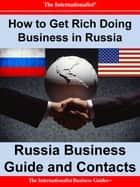 How to Get Rich Doing Business in Russia - Russia Business Guide and Contacts ebook by Patrick W. Nee