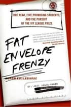 Fat Envelope Frenzy - One Year, Five Promising Students, and the Pursuit of the Ivy League Prize ebook by Joie Jager-Hyman