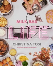 Milk Bar Life - Recipes & Stories ebook by Christina Tosi