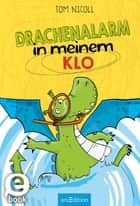 Drachenalarm in meinem Klo ebook by Tom Nicoll, Doris Hummel, Sarah Horne