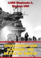 Intelligence And Surprise: The Battle Of Midway ebook by LCMR Stephanie A. Markam USN