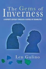 The Gems of Inverness: A Father's Odyssey Through a World of Disablities ebook by Len Gulino
