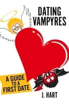 Dating Vampyres - Guide to a First Date ebook by J. Hart