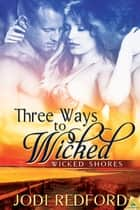 Three Ways to Wicked ebook by Jodi Redford