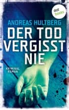 Der Tod vergisst nie - Kriminalroman 電子書 by Andreas Hultberg