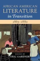 African American Literature in Transition, 1865–1880: Volume 5, 1865–1880 - Black Reconstructions ebook by