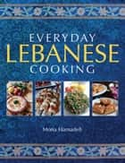 Everyday Lebanese Cooking ebook by Mona Hamadeh