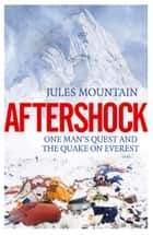 Aftershock - One Man's Quest and the Quake on Everest ebook by