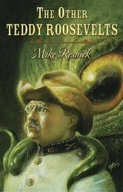 The Other Teddy Roosevelts ebook by Mike Resnick