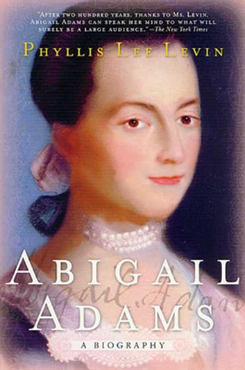 Abigail Adams - A Biography ebook by Phyllis Lee Levin