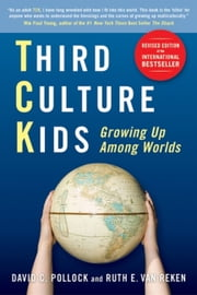 Third Culture Kids - The Experience of Growing Up Among Worlds ebook by David C. Pollock,Ruth E. Van Reken