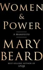 Women & Power: A Manifesto ebook by Mary Beard