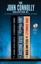 The John Connolly Collection #1 - Every Dead Thing, Dark Hollow, and The Killing Kind eBook by John Connolly