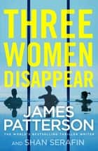 Three Women Disappear ebook by James Patterson