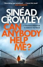 Can Anybody Help Me? - DS Claire Boyle 1: a completely gripping thriller that will have you hooked ebook by Sinéad Crowley