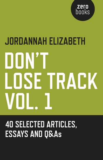 Don't Lose Track - 40 Selected Articles, Essays and Q&As ebook by Jordannah Elizabeth