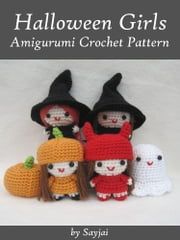 Halloween Girls Amigurumi Crochet Pattern ebook by Sayjai Thawornsupacharoen