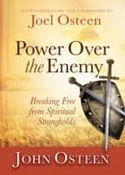 Power over the Enemy - Breaking Free from Spiritual Strongholds ebook by Joel Osteen, Joel Osteen