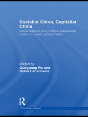 Socialist China, Capitalist China - Social tension and political adaptation under economic globalization ebook by Guoguang Wu,Helen Lansdowne