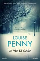 La via di casa eBook by Louise Penny