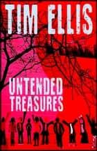 Untended Treasures ebook by Tim Ellis