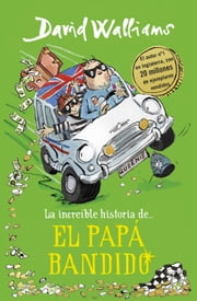 La increíble historia de... El papá bandido ebook by David Walliams