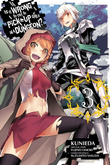 Is It Wrong to Try to Pick Up Girls in a Dungeon?, Vol. 3 (manga) ebook by Fujino Omori,Kunieda,Suzuhito Yasuda
