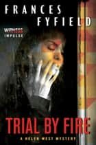 Trial by Fire - A Helen West Mystery ebook by Frances Fyfield