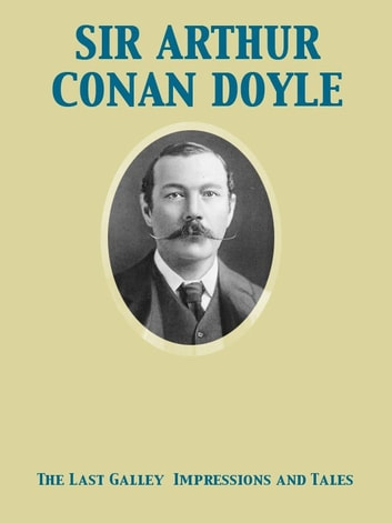 The Last Galley Impressions and Tales ekitaplar by Arthur Conan Sir Doyle