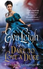Dare to Love a Duke - The London Underground ebook by Eva Leigh