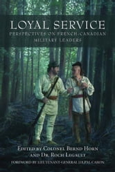 Loyal Service - Perspectives on French-Canadian Military Leaders ebook by