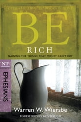 Be Rich (Ephesians): Gaining the Things That Money Can't Buy - Gaining the Things That Money Can't Buy ebook by Warren W. Wiersbe