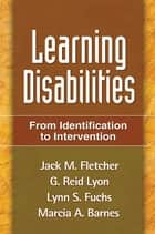 Learning Disabilities, First Edition - From Identification to Intervention ebook by Jack M. Fletcher, PhD, ABPP,...