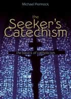 The Seeker's Catechism ebook by Michael Pennock