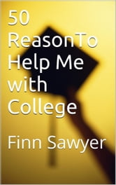 50 Reasons to Help Me with College ebook by Finn Sawyer