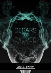 Cigars for Sawyer ebook by Justin Swapp
