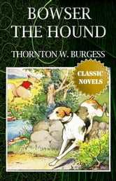 BOWSER THE HOUND Classic Novels: New Illustrated ebook by THORNTON W. BURGESS