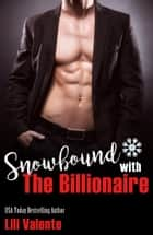 Snowbound with the Billionaire ebook by Lili Valente