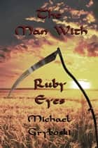 The Man With Ruby Eyes ebook by Michael Gryboski
